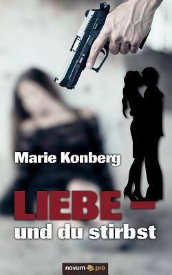 Liebe - Und Du Stirbst 9783990261903