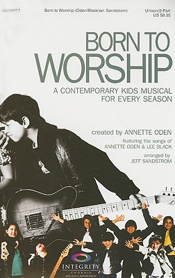 Born to Worship: A Contemporary Kids Musical for Every Season: Unison/2-Part Book