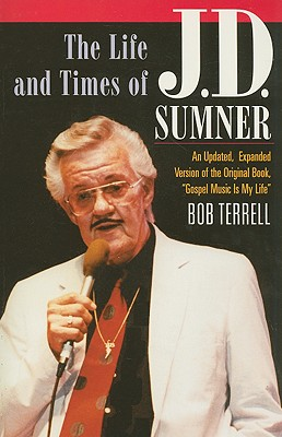 The Life and Times of J.D. Sumner: The World's Lowest Bass Singer