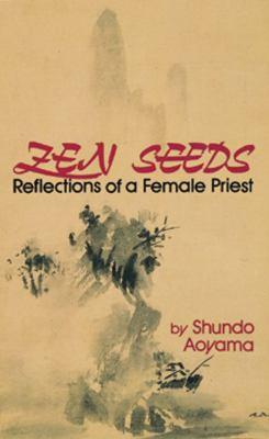 Zen Seeds Zen Seeds: Reflections of a Female Priest Reflections of a Female Priest 9784333014781