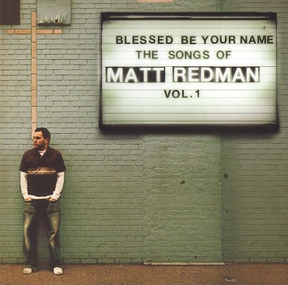 Blessed Be Your Name, Volume 1: Songs of Matt Redman 0724386357304