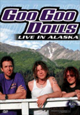Goo Goo Dolls: Live in Alaska