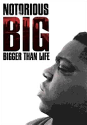 Notorious Big: Bigger Than Life