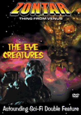 Zontar: The Thing from Venus / Eye Creatures