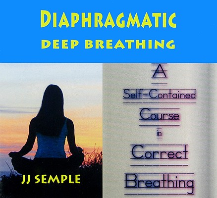 Diaphragmatic Deep Breathing: A Self-Contained Course in Correct Breathing