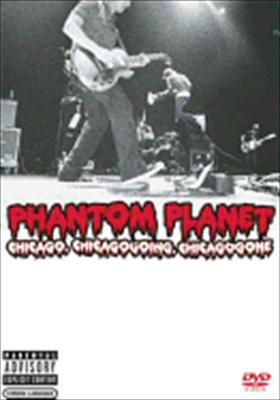 Phantom Planet: Chicago, Chicagogoing, Chicagogone