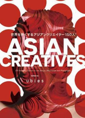 Asian Creatives: 150 Most Promising Talents in Art, Design, Illustration and Photography 9784756244383