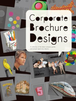 Corporate Brochure Designs: A Collection of the Latest Company Guides and Annual Reports by Industry 9784756240514