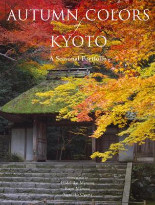 Autumn Colors of Kyoto: A Seasonal Portfolio 9784770030931