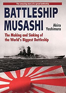 Battleship Musashi: The Making and Sinking of the Worlds Biggest Battleship 9784770024008