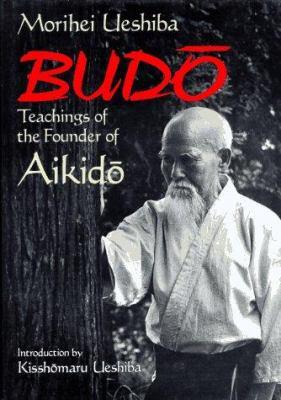 Budo : The Teachings of Morihei Ueshiba, the Founder of Aikido
