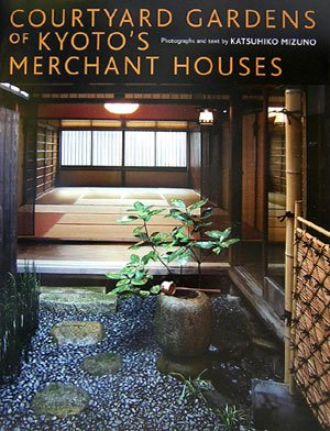 Courtyard Gardens of Kyoto's Merchant Houses 9784770030238