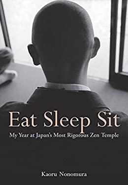 Eat Sleep Sit: My Year at Japan's Most Rigorous Zen Temple 9784770030757