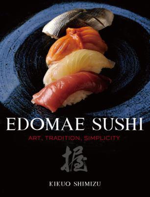 Edomae Sushi: Art, Tradition, Simplicity 9784770031457