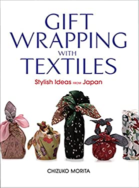 Gift Wrapping with Textiles: Stylish Ideas from Japan 9784770027368