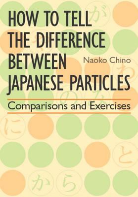 How to Tell the Difference Between Japanese Particles: Comparisons and Exercises 9784770022004