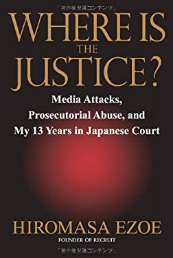Where Is the Justice?: Media Attacks, Prosecutorial Abuse, and My 13 Years in Japanese Court 9784770031471