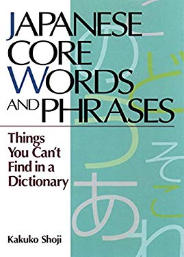 Japanese Core Words and Phrases: Things You Cant Find in a Dictionary 9784770027740