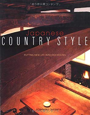 Japanese Country Style: Putting New Life Into Old Houses 9784770027610