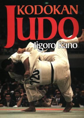 Kodokan Judo: The Essential Guide to Judo by Its Fouder Jigoro Kano 9784770017994