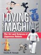 Loving the Machine: The Art and Science of Japanese Robots 9784770030122