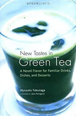 New Tastes in Green Tea: A Novel Flavor for Familiar Drinks, Dishes, and Desserts 9784770029867