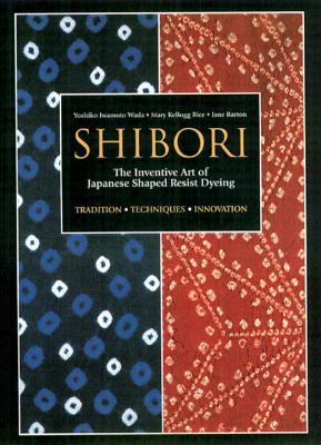 Shibori: The Inventive Art of Japanese Shaped Resist Dyeing 9784770023995