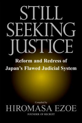 Still Seeking Justice: Reform and Redress of Japan's Flawed Judicial System 9784770031631