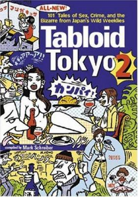 Tabloid Tokyo 2: 101 (All New) Tales of Sex, Crime and the Bizarre from Japan's Wild Weeklies 9784770030603
