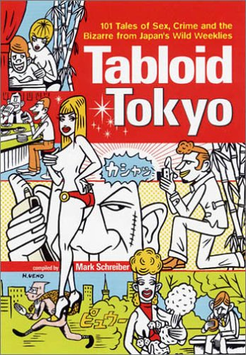 Tabloid Tokyo: 101 Tales of Sex, Crime and the Bizarre from Japan's Wild Weeklies 9784770028921