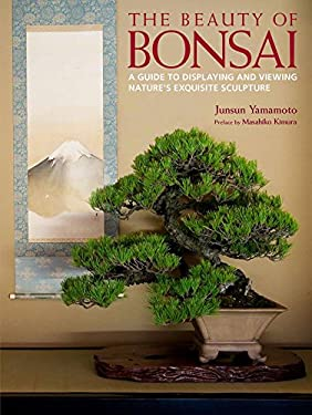 The Beauty of Bonsai: A Guide to Displaying and Viewing Nature's Exquisite Sculpture 9784770031266