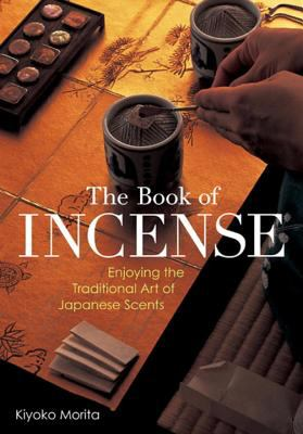 The Book of Incense: Enjoying the Traditional Art of Japanese Scents 9784770030504