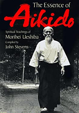 The Essence of Aikido: Spiritual Teachings of Morihei Ueshiba 9784770017277