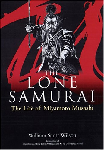 The Lone Samurai: The Life of Miyamoto Musashi 9784770029423