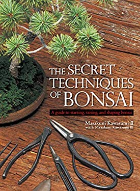 The Secret Techniques of Bonsai: A Guide to Starting, Raising, and Shaping Bonsai 9784770029430