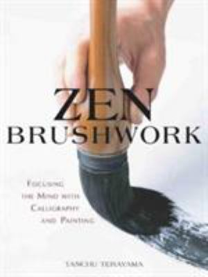 Zen Brushwork: Focusing the Mind with Calligraphy and Painting 9784770029447