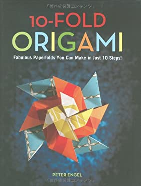 10-Fold Origami: Fabulous Paperfolds You Can Make in Just 10 Steps! 9784805310694