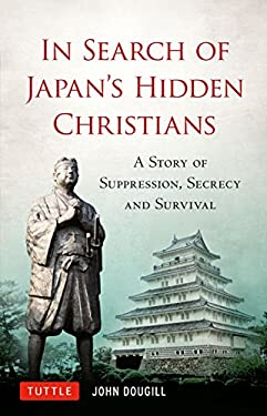 In Search of Japan's Hidden Christians: A Story of Suppression, Secrecy and Survival 9784805311479