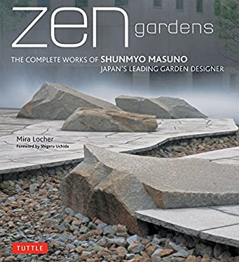 ZEN Gardens: The Complete Works of Shunmyo Masuno, Japan's Leading Garden Designer 9784805311943