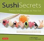 Sushi Secrets: Fabulous Sushi Recipes for the Home Cook