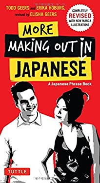 More Making Out in Japanese: Completely Revised and Expanded with new Manga Illustrations - A Japanese Language Phrase Book (Making Out Books)