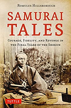 Samurai Tales: Courage, Fidelity, and Revenge in the Final Years of the Shogun