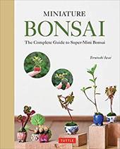Miniature Bonsai: The Complete Guide to Super-Mini Bonsai 23764902
