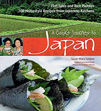 A Cook's Journey to Japan: Fish Tales and Rice Paddies: 100 Homestyle Recipes from Japanese Kitchens