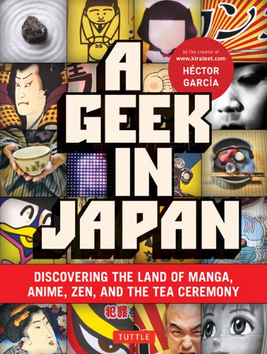 A Geek in Japan: Discovering the Land of Manga, Anime, Zen, and the Tea Ceremony 9784805311295