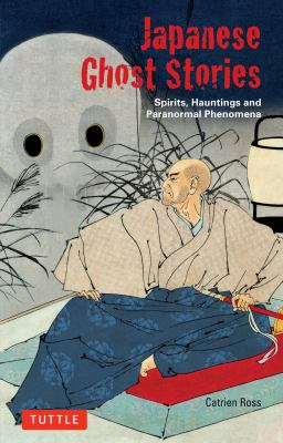 Japanese Ghost Stories: Spirits, Hauntings, and Paranormal Phenomena 9784805310922