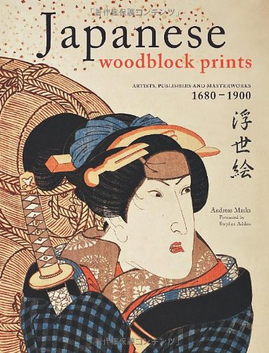 Japanese Woodblock Prints: Artists, Publishers and Masterworks: 1680 - 1900 9784805310557