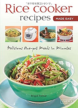 Rice Cooker Recipes Made Easy: Delicious One-Pot Meals in Minutes 9784805311578