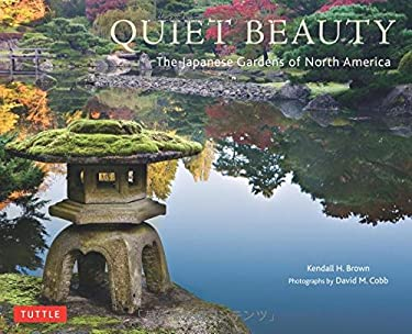 Quiet Beauty: Japanese Gardens of North America