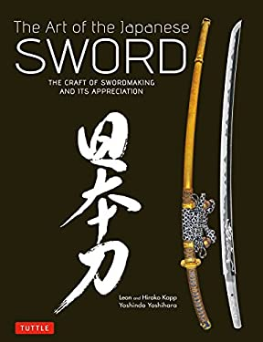 The Art of the Japanese Sword: The Craft of Swordmaking and Its Appreciation 9784805312407